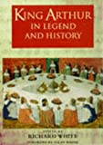 King Arthur In Legend and History (0460879154) by White, Richard