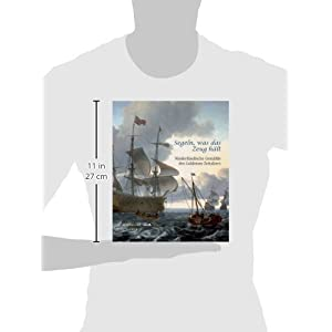 Segeln, was das Zeug hält!: Niederländische Gemälde des 17. Jahrhunderts, Katalog-Buch zur Ausstellung in Hamburg, 04.06.2010 - 12.09.2010, Hamburg