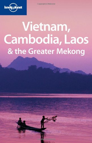 Lonely Planet Vietnam Cambodia Laos & the Greater Mekong (Multi Country Travel Guide)