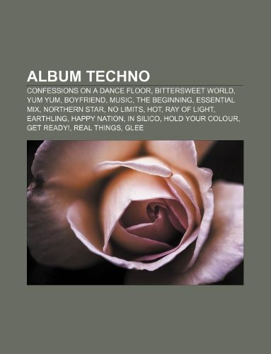 Album techno: Confessions on a Dance Floor, Bittersweet World, Yum Yum, Boyfriend, Music, The Beginning, Essential Mix, Northern Star (Italian Edition)