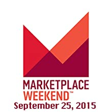 Marketplace Weekend, September 26-27, 2015  by Lizzie O'Leary Narrated by Lizzie O'Leary