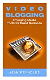 Video Blogging: Emerging Media Tools For Small Business