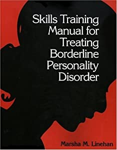 Skills Training Manual for Treating Borderline Personality Disorder [Paperback] Marsha M. Linehan (Author)