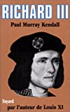 Richard III (French Edition) (2213007462) by Kendall, Paul Murray