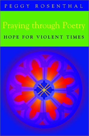 Praying Through Poetry : Hope for Violent Times, PEGGY ROSENTHAL