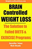 Brain Controlled Weight Loss: The Solution to Failed Diets & Exercise Programs!