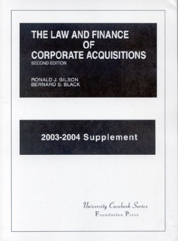 Gilson And Black'S The Law And Finance Of Corporate Acquisitions, 2003-2004 Supplement (University Casebook Series)