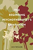 The Beginning Psychotherapists Companion (Psychological Issues)