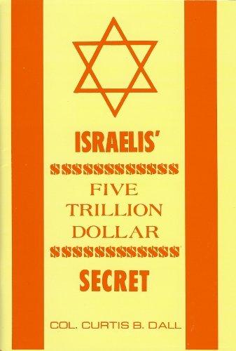 Israelis' Five Trillion Dollar Secret, by Col. Curtis B. Dall