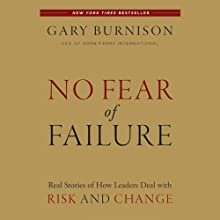 No Fear of Failure: Real Stories of How Leaders Deal with Risk and Change (       UNABRIDGED) by Gary Burnison Narrated by Robert Fass