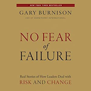 No Fear of Failure: Real Stories of How Leaders Deal with Risk and Change | [Gary Burnison]