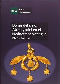DONES DEL CIELO, ABEJA Y MIEL EN EL MEDITERRANEO ANTIGUO (Spanish