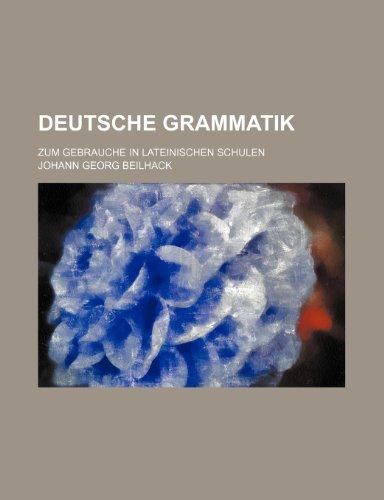 Deutsche Grammatik; zum Gebrauche in lateinischen Schulen