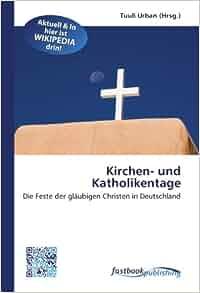Kirchen- und Katholikentage: Die Feste der gläubigen Christen in
