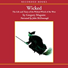 Wicked: The Life and Times of the Wicked Witch of the West (       UNABRIDGED) by Gregory Maguire Narrated by John McDonough