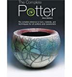 img - for The Complete Potter: The Complete Reference to Tools, Materials and Techniques for all Potters and Ceramicists (Book) - Common book / textbook / text book