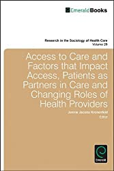 Access to Care and Factors That Impact Access, Patients as Partners in Care and Changing Roles of Health Providers (Research in the Sociology of Health Care)