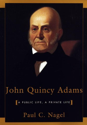 Paul C. Nagel - John Quincy Adams