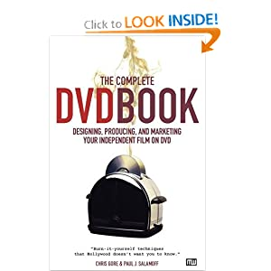 The Complete DVD Book: Designing, Producing, and Marketing Your Independent Film on DVD Chris Gore and Paul J. Salamoff