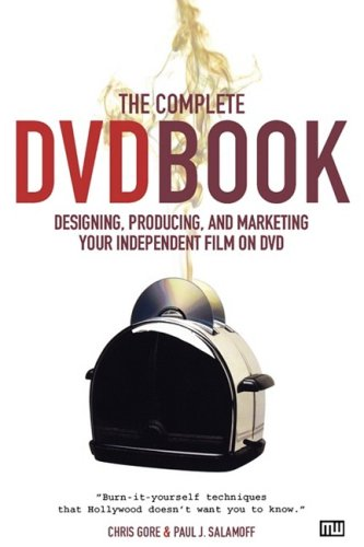 The Complete DVD Book: Designing, Producing, and Marketing Your Independent Film on DVD