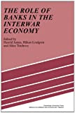 img - for The Role of Banks in the Interwar Economy book / textbook / text book