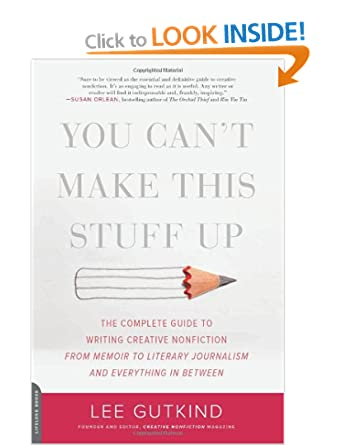 Image: Cover of You Can't Make This Stuff Up: The Complete Guide to Writing Creative Nonfiction by Lee Gutkind