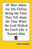 Ol' Man Adam An' His Chillun Being the Tales They Tell about the Time When the Lord Walked the Earth Like a Natural Man (1417915196) by Bradford, Roark