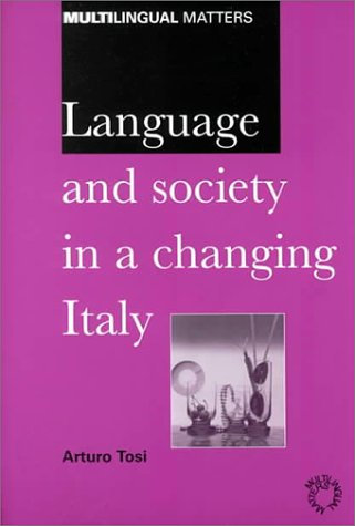 Language And Society In A Changing Italy (Multilingual Matters)