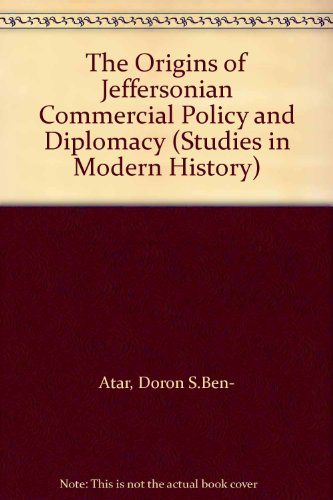 The Origins of Jeffersonian Commercial Policy and Diplomacy