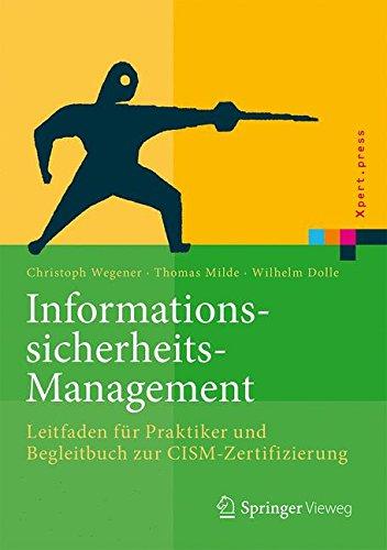 Informationssicherheits-Management: Leitfaden fur Praktiker und Begleitbuch zur CISM-Zertifizierung (Xpert.press)  [Wegener, Christoph - Milde, Thomas - Dolle, Wilhelm] (Tapa Dura)