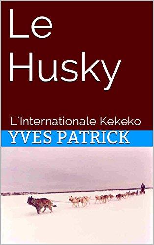 Couverture du livre Le Husky: L'Internationale Kekeko