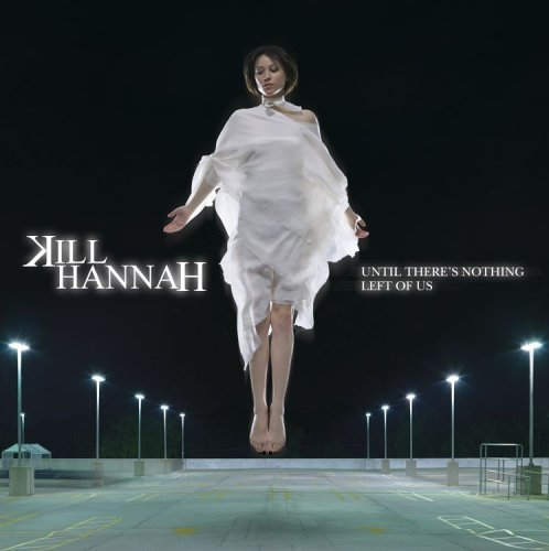 Kill Hannah – Until Theres Nothing Left Of Us (2CD) (2006) [FLAC]