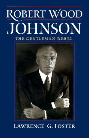 Robert Wood Johnson : The Gentleman Rebel, LAWRENCE G. FOSTER