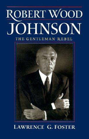 Robert Wood Johnson -- The Gentleman Rebel