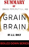 Grain Brain: The Surprising Truth about Wheat, Carbs, and Sugar--Your Brains Silent Killers.....in 20 minutes (Boiled Down Series)