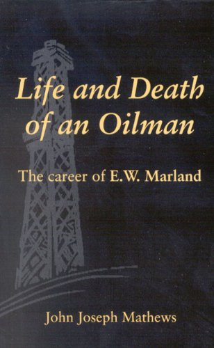 Life And Death Of An Oilman: The Career Of E. W. Marland