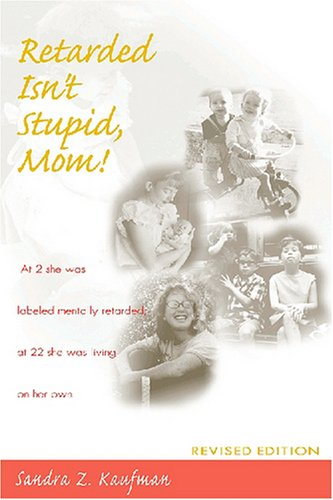Retarded Isn't Stupid, Mom! Revised Edition