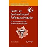 img - for Health Care Benchmarking and Performance Evaluation: An Assessment using Data Envelopment Analysis (DEA) (International Series in Operations Research & Management Science) [Hardcover] [2007] 2008 Ed. Yasar A. Ozcan book / textbook / text book