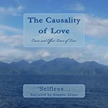 The Causality of Love: Cause and Effect Laws of Love | Livre audio Auteur(s) :  'Selfless... Narrateur(s) : Simeon Elson