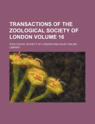 Transactions of the Zoological Society of London Volume 16