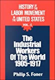 History of the Labor Movement in the United States: Industrial Workers of the World (0717803961) by Foner, Philip S.