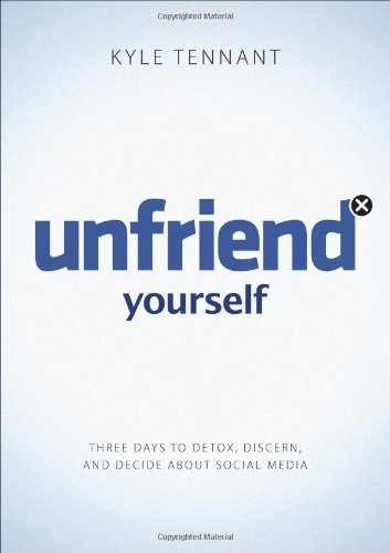 Unfriend Yourself: Three Days To Detox, Discern, And Decide About Social Media front-572211