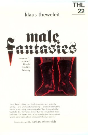 Male Fantasies, Vol. 1: Women, Floods, Bodies, History (Theory and History of Literature, Vol. 22)