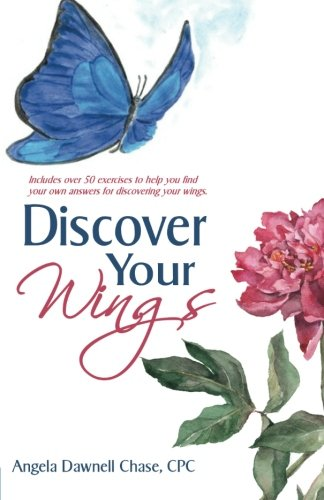 Discover Your Wings, Angela Dawnell Chase