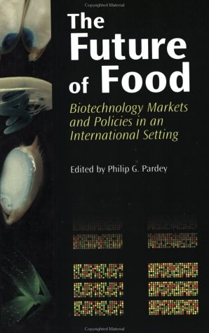 The Future Of Food: Biotechnology Markets And Policies In An International Setting