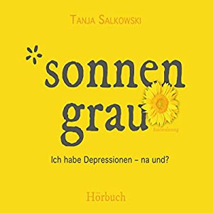 Sonnengrau: Ich habe Depressionen - na und? Hörbuch von Tanja Salkowski Gesprochen von: Tanja Salkowski