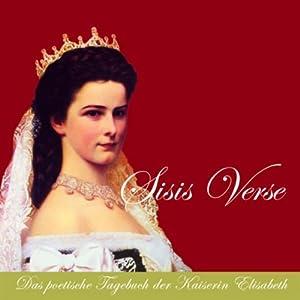 Sisis Verse. Das poetische Tagebuch der Kaiserin Elisabeth Hörbuch