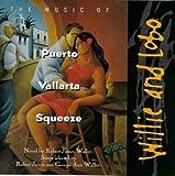 echange, troc Willie & Lobo - The Music Of Puerto Vallarta Squeeze