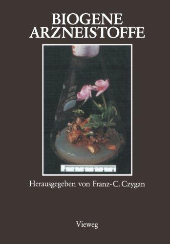 Biogene Arzneistoffe: Entwicklungen Auf Dem Gebiet Der Pharmazeutischen Biologie, Phytochemie Und Phytotherapie (German Edition)