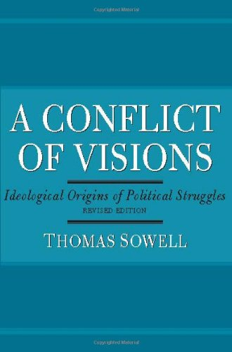 Conflict of Visions: Ideological Origins of Political Struggles: Idealogical Origins of Political Struggles